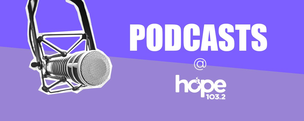 Hope 103.2 Podcasts