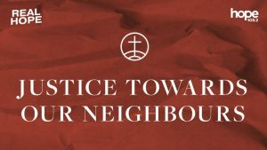 Real Hope: Justice Towards Our Neighbours