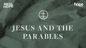 Real Hope: Jesus and the Parables